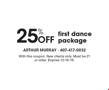 25% off first dance package. With this coupon. New clients only. Must be 21 or older. Expires 12-16-16.