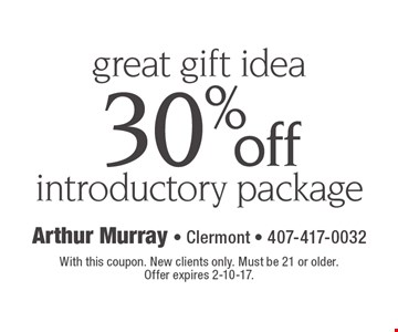 great gift idea 30% off introductory package. With this coupon. New clients only. Must be 21 or older. Offer expires 2-10-17.