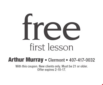 free first lesson. With this coupon. New clients only. Must be 21 or older. Offer expires 2-10-17.