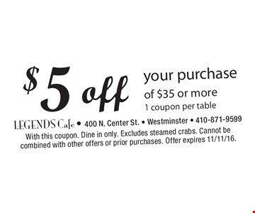 $5 off your purchase of $35 or more. 1 coupon per table. With this coupon. Dine in only. Excludes steamed crabs. Cannot be combined with other offers or prior purchases. Offer expires 11/11/16.