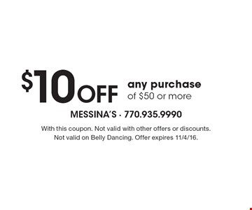 $10 off any purchase of $50 or more. With this coupon. Not valid with other offers or discounts. Not valid on Belly Dancing. Offer expires 11/4/16.