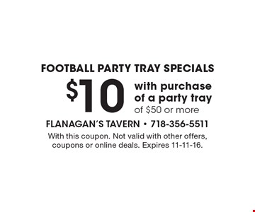 FOOTBALL PARTY TRAY SPECIALS! $10 off with purchase of a party tray of $50 or more. With this coupon. Not valid with other offers, coupons or online deals. Expires 11-11-16.