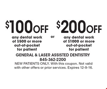 $200 off any dental work of $1000 or more out-of-pocket for patient. $100 off any dental work of $500 or more out-of-pocket for patient. New Patients only. With this coupon. Not valid with other offers or prior services. Expires 12-9-16.
