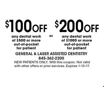 $200 off any dental work of $1000 or more out-of-pocket for patient. $100 off any dental work of $500 or more out-of-pocket for patient. NEW PATIENTS ONLY. With this coupon. Not valid with other offers or prior services. Expires 1-13-17.