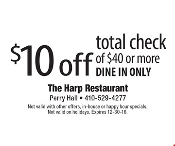 $10 off total check of $40 or more. Dine in only. Not valid with other offers, in-house or happy hour specials. Not valid on holidays. Expires 12-30-16.