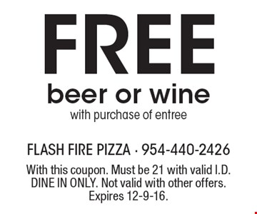 Free beer or winewith purchase of entree. With this coupon. Must be 21 with valid I.D. DINE IN ONLY. Not valid with other offers. Expires 12-9-16.