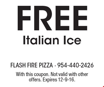 Free Italian Ice. With this coupon. Not valid with other offers. Expires 12-9-16.