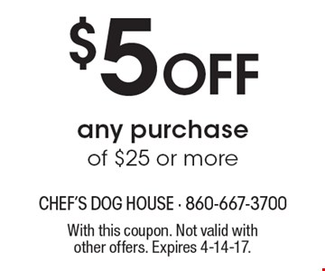 $5 Off any purchase of $25 or more. With this coupon. Not valid with other offers. Expires 4-14-17.