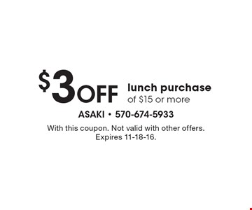 $3 OFF lunch purchase of $15 or more. With this coupon. Not valid with other offers. Expires 11-18-16.