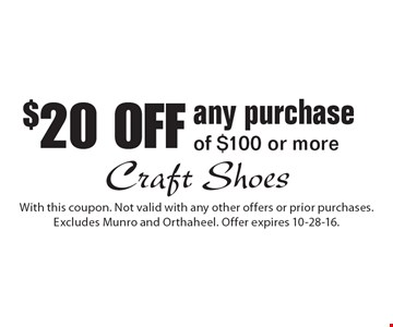 $20 OFF any purchase of $100 or more. With this coupon. Not valid with any other offers or prior purchases. Excludes Munro and Orthaheel. Offer expires 10-28-16.