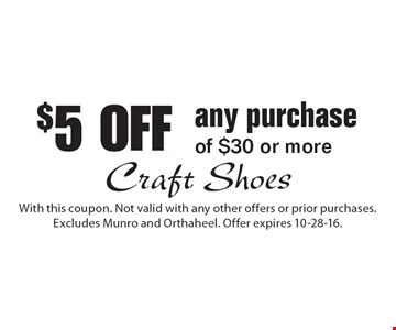 $5 OFF any purchase of $30 or more. With this coupon. Not valid with any other offers or prior purchases. Excludes Munro and Orthaheel. Offer expires 10-28-16.