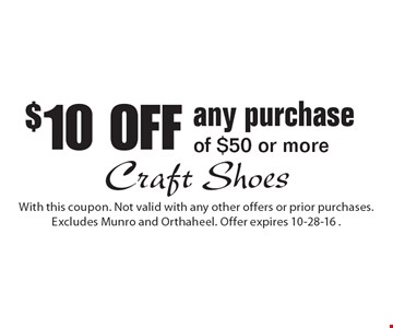 $10 OFF any purchase of $50 or more. With this coupon. Not valid with any other offers or prior purchases. Excludes Munro and Orthaheel. Offer expires 10-28-16.