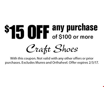 $15 off any purchase of $100 or more. With this coupon. Not valid with any other offers or prior purchases. Excludes Munro and Orthaheel. Offer expires 2/3/17.