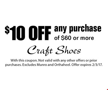 $10 off any purchase of $60 or more. With this coupon. Not valid with any other offers or prior purchases. Excludes Munro and Orthaheel. Offer expires 2/3/17.