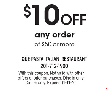 $10 off any order of $50 or more. With this coupon. Not valid with other offers or prior purchases. Dine in only. Dinner only. Expires 11-11-16.