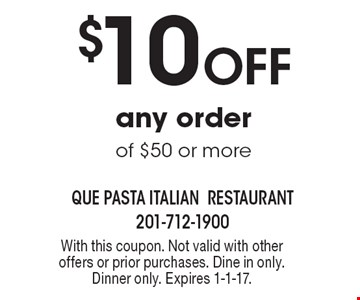 $10 Off any order of $50 or more. With this coupon. Not valid with other offers or prior purchases. Dine in only. Dinner only. Expires 1-1-17.