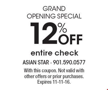 12% Off entire check GRAND OPENING SPECIAL. With this coupon. Not valid with other offers or prior purchases. Expires 11-11-16.