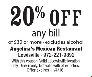 20% off any bill of $30 or more - excludes alcohol. With this coupon. Valid at Lewisville location only. Dine in only. Not valid with other offers. Offer expires 11/4/16.