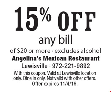 15% off any bill of $20 or more - excludes alcohol. With this coupon. Valid at Lewisville location only. Dine in only. Not valid with other offers. Offer expires 11/4/16.