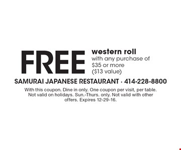 Free western roll with any purchase of $35 or more ($13 value). With this coupon. Dine in only. One coupon per visit, per table. Not valid on holidays. Sun.-Thurs. only. Not valid with other offers. Expires 12-29-16.
