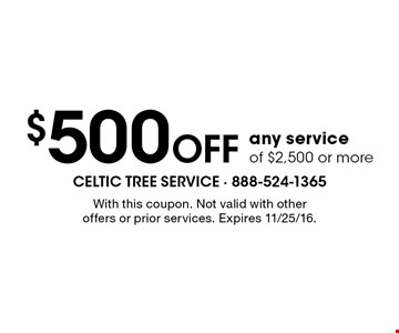 $500 off any service of $2,500 or more. With this coupon. Not valid with other offers or prior services. Expires 11/25/16.