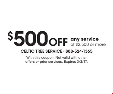 $500 off any service of $2,500 or more. With this coupon. Not valid with other offers or prior services. Expires 2/3/17.