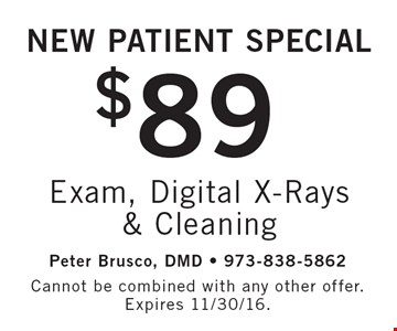 NEW PATIENT SPECIAL $89 Exam, Digital X-Rays & Cleaning. Cannot be combined with any other offer. Expires 11/30/16.