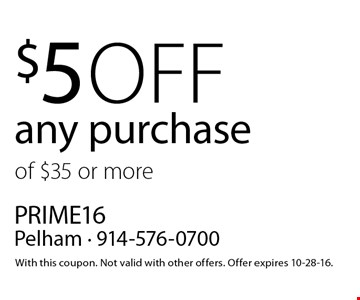 $5 off any purchase of $35 or more. With this coupon. Not valid with other offers. Offer expires 10-28-16.