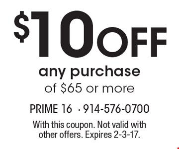 $10 OFF any purchase of $65 or more. With this coupon. Not valid with other offers. Expires 2-3-17.