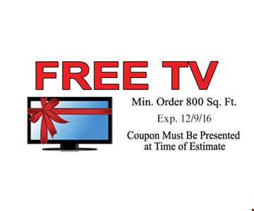 Free TV. Min. order 800 sq. ft. Coupon must be presented at time of estimate. Expires 12/9/16.