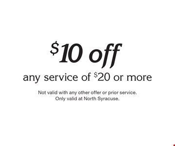 $10 off any service of $20 or more. Not valid with any other offer or prior service.Only valid at North Syracuse.