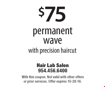 $75 permanent wave with precision haircut. With this coupon. Not valid with other offers or prior services. Offer expires 10-28-16.
