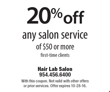 20% off any salon service of $50 or more. First-time clients. With this coupon. Not valid with other offers or prior services. Offer expires 10-28-16.