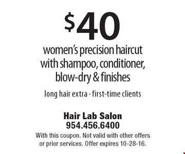$40 women's precision haircut with shampoo, conditioner, blow-dry & finishes. Long hair extra - first-time clients. With this coupon. Not valid with other offers or prior services. Offer expires 10-28-16.