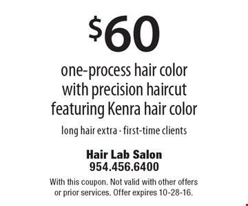 $60 one-process hair color with precision haircut featuring Kenra hair color. Long hair extra - first-time clients. With this coupon. Not valid with other offers or prior services. Offer expires 10-28-16.