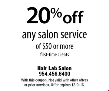 20% off any salon service of $50 or more first-time clients. With this coupon. Not valid with other offers or prior services. Offer expires 12-9-16.