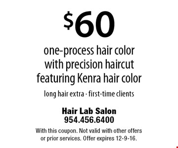 $60 one-process hair color with precision haircut featuring Kenra hair color long hair extra - first-time clients. With this coupon. Not valid with other offers or prior services. Offer expires 12-9-16.