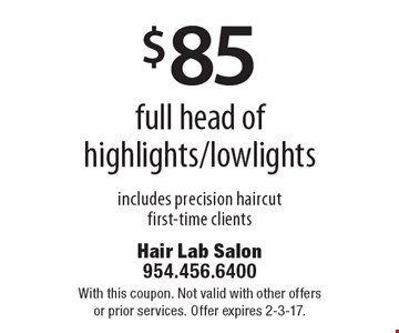 $85 full head of highlights/lowlights. Includes precision haircut. First-time clients. With this coupon. Not valid with other offers or prior services. Offer expires 2-3-17.