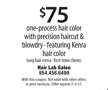 $75 one-process hair color with precision haircut & blowdry. Featuring Kenra hair color. Long hair extra. First-time clients. With this coupon. Not valid with other offers or prior services. Offer expires 2-3-17.