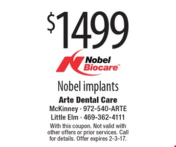 $1499 Nobel Implants. With this coupon. Not valid with other offers or prior services. Call for details. Offer expires 2-3-17.
