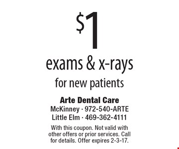 $1 Exams & X-Rays For New Patients. With this coupon. Not valid with other offers or prior services. Call for details. Offer expires 2-3-17.