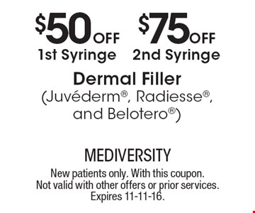 $50 off 1st syringe OR $75 off 2nd syringe. Dermal filler (Juvederm, Radiesse, and Belotero). New patients only. With this coupon. Not valid with other offers or prior services. Expires 11-11-16.