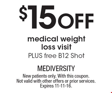 $15 off medical weight loss visit plus free B12 shot. New patients only. With this coupon. Not valid with other offers or prior services. Expires 11-11-16.