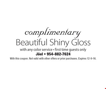 Complimentary Beautiful Shiny Gloss with any color service. First time guests only. With this coupon. Not valid with other offers or prior purchases. Expires 12-9-16.