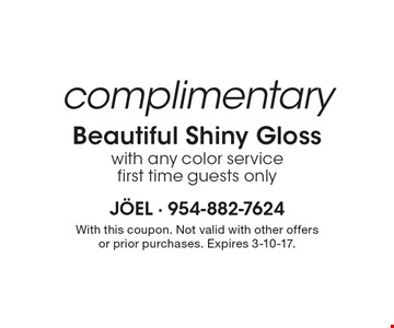 Complimentary Beautiful Shiny Gloss with any color service. First time guests only. With this coupon. Not valid with other offers or prior purchases. Expires 3-10-17.