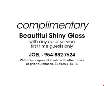 Complimentary Beautiful Shiny Gloss with any color service. First time guests only. With this coupon. Not valid with other offers or prior purchases. Expires 4-14-17.