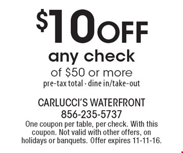 $10 Off any checkof $50 or more. Pre-tax total. Dine in/take-out. One coupon per table, per check. With this coupon. Not valid with other offers, on holidays or banquets. Offer expires 11-11-16.