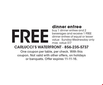 Free dinner entree. Buy 1 dinner entree and 2 beverages and receive 1 Free dinner entree of equal or lesser value. Sunday-Wednesday only. Max. value $17. One coupon per table, per check. With this coupon. Not valid with other offers, on holidays or banquets. Offer expires 11-11-16.