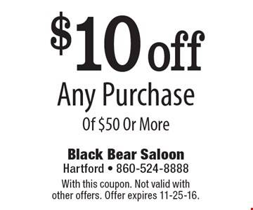 $10 off Any Purchase Of $50 Or More. With this coupon. Not valid with other offers. Offer expires 11-25-16.