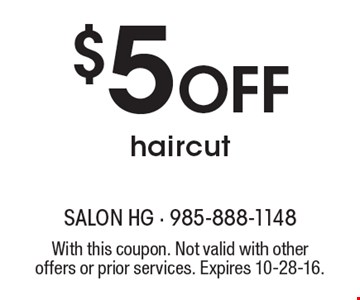 $5 OFF haircut. With this coupon. Not valid with other offers or prior services. Expires 10-28-16.
